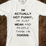 I'm Actually Not Funny - I'm Just Really Mean and People Think I'm Joking Unisex Funny Saying T-Shirt Sarcasm Graphic Tee Casual White Tee Shirt Cool