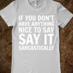 Sarcastically - Text First - Skreened T-shirts, Organic Shirts, Hoodies, Kids Tees, Baby One-Pieces and Tote Bags Custom T-Shirts, Organic Shirts, Hoodies, Novelty Gifts, Kids Apparel, Baby One-Pieces