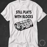Still Plays with Blocks, Funny Tees, Papa Gifts, Funny TShirts, Mens Shirts, Mechanic Gifts, Mechanic Shirt, Graphic Tshirt for Men, Funny